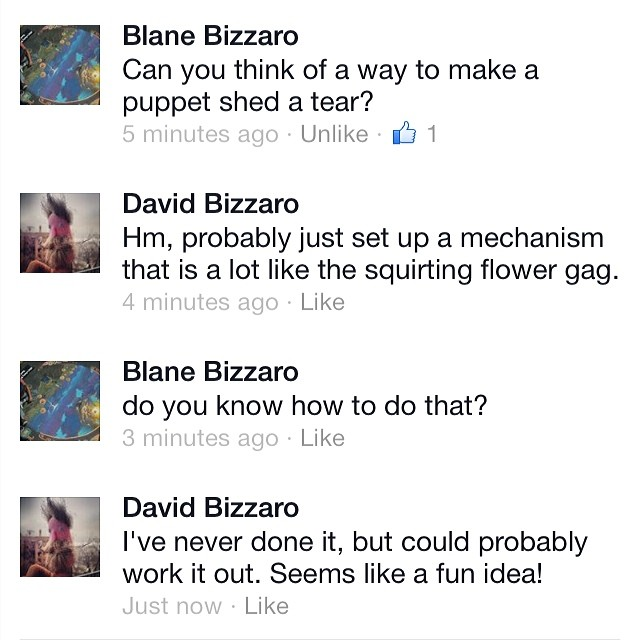Two generations of Bizzaro's chatting about how to make a puppet shed a tear on Facebook. Priceless.