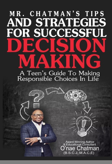 "Mr. Chatman's Tips and Strategies for Successful Decision Making - ""We must remember that we are not born making good decisions. This is something that we practice on a daily basis. This guide will help you become a great decision maker. By the end of this guide you will be encouraged, empowered, and equipped to make the next big step in life."