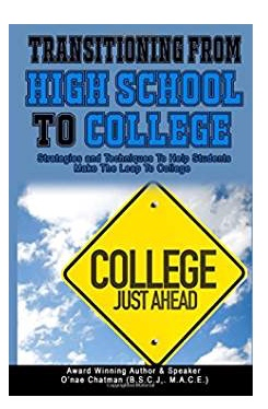 """Transitioning From High School To College: Tips and Strategies To Help You Make The Leap""  -"
