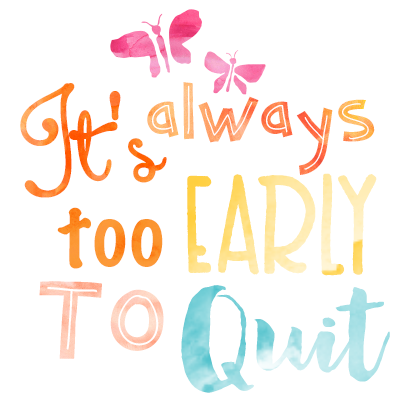 quotes_itsAlwaysTooEarlyToQuit_medium@3x.png