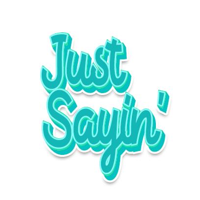 slang_text_justsayin_medium@3x.png
