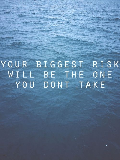 take the risk.