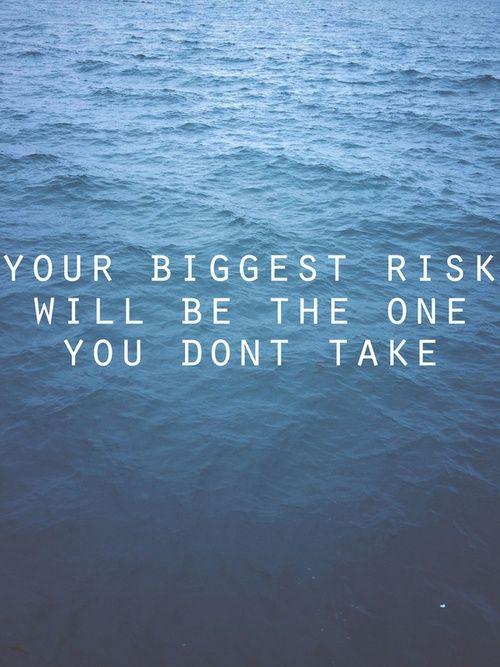 take the risk.