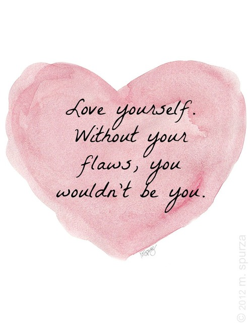 Love your flaws.