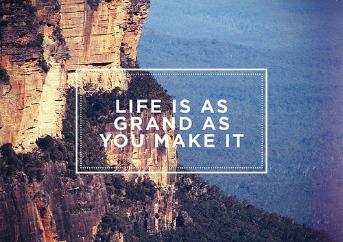 Make life grand and make it beautiful.