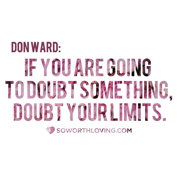iamworthlove: if you are going to doubt something, doubt your limits. #swl #soworthloving #swlfamily #qotd #selflove #limits #doubts