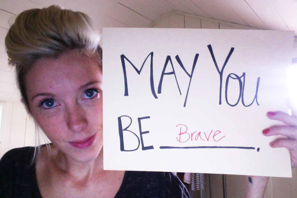 May You Be _____. Start over, or use this as a reminder. By you sharing your story you are helping someone else. Someone may relate to what you have to say. Fill in the blank for and share it with your friends! Inspire them to be something. So many stories collecting on the wall!  This is why I chose brave: Click Here