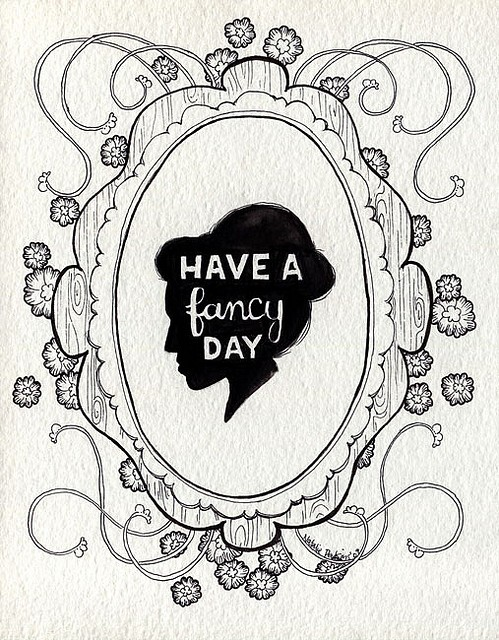 have a fancy day-