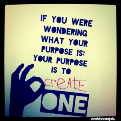 your purpose is….