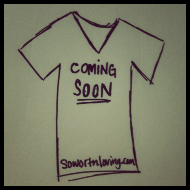 so worth loving shirts coming sooooooon! they are cute too! :D