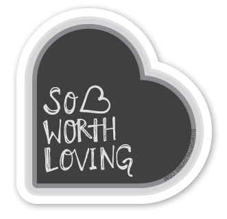 so worth loving stickers coming soon!!!!!!!!