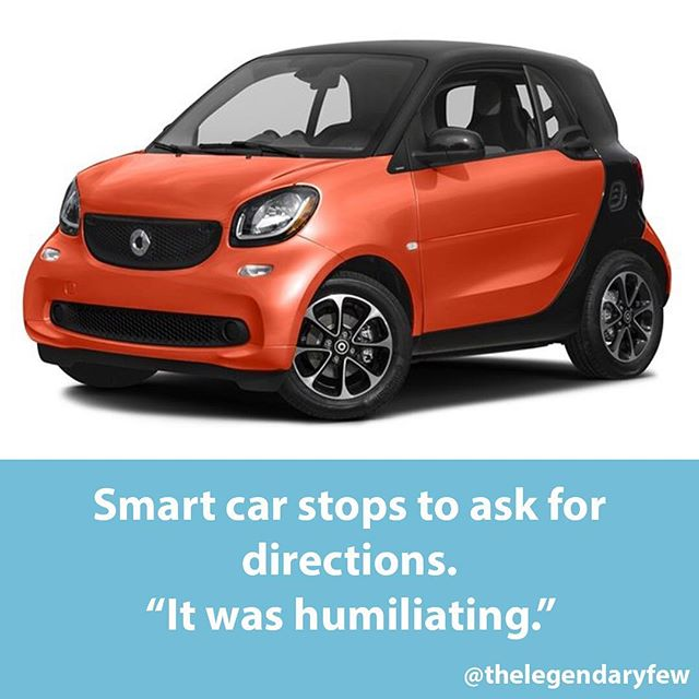 """Smart car stops to ask for directions. 'It was humiliating.'"""
