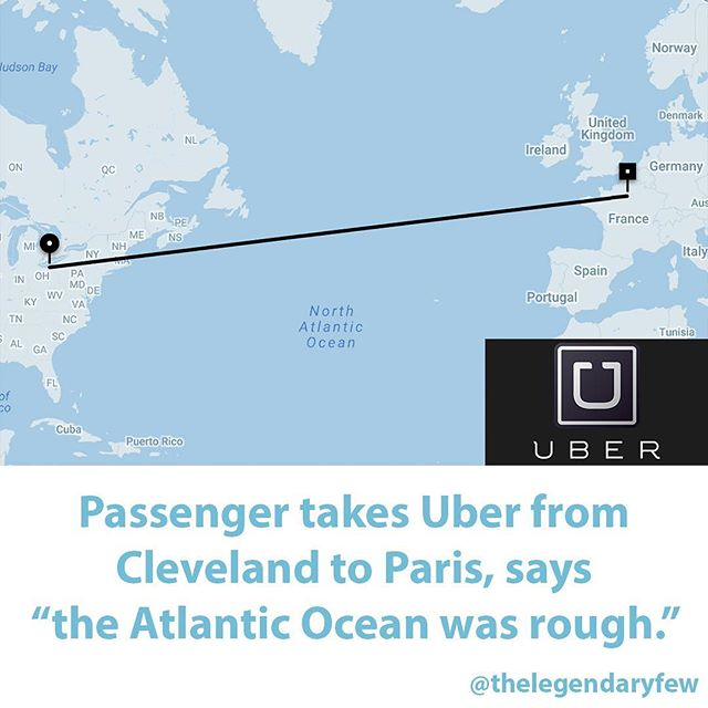 """Passenger takes Uber from Cleveland to Paris, says ""the Atlantic Ocean was rough."""" #thelegendaryfew * * * #uber #cleveland #paris #travel #roadtrip #lyft #meme #wanderlust #ohio #france #usa #europe #jetlagged #funnyquotes #funnynews #map #fakenews"