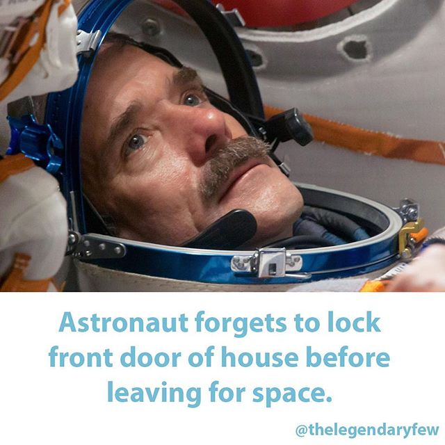 """Astronaut forgets to lock front door of house before leaving for space."""