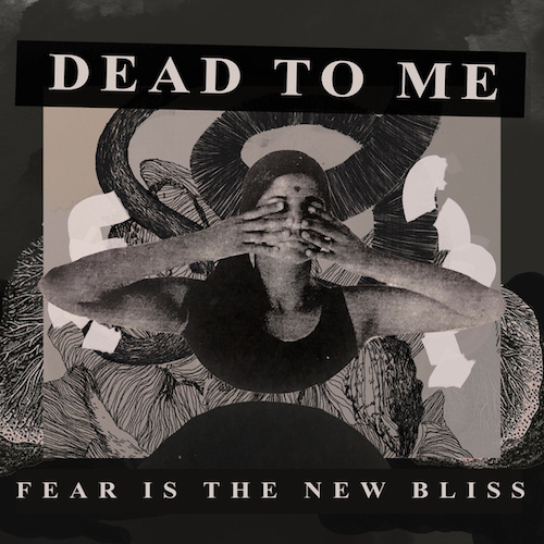 Dead To Me - Fear is the New Bliss