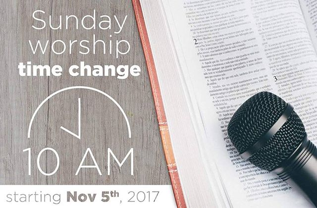 Our Sunday Worship Service time is moving up to 10:00am this Sunday, November 5, 2017. Hope to see you there!