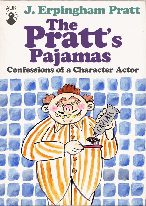 THE PRATT'S PAJAMAS: CONFESSIONS OF A CHARACTER ACTOR, by J. Erpingham Pratt (1971) – excerpt
