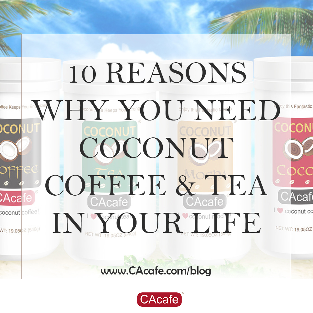 10 Reasons Why You Need Coconut Coffee & Tea in your Life