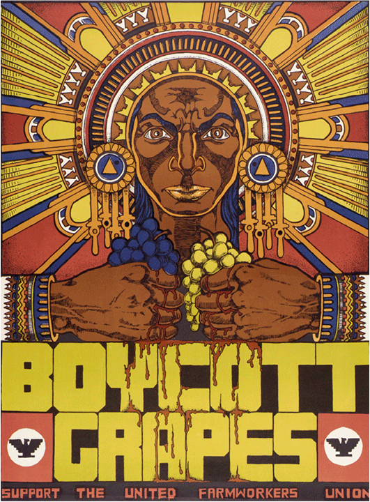 Boycott Grapes; Support the United Farmworkers Union  poster, Xavier Viramontes, United States, 1973  The United Farmworkers grape boycott began in 1967 in protest against unsafe working conditions and low pay. Public awareness of the plight of farmworkers was made possible by efforts of Cesar Chavez, the UFW, and civil rights activists so that at its height an estimated 17 million Americans participated in the grape boycott. It went on until 1975 when the UFW won the passage of the Agricultural Labor Relations Act. To this day the UFW continues utilizing boycotts, pickets, and strikes to improve the lives of all agricultural workers.