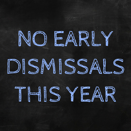 NO EARLY DISMISSALS THIS YEAR! The HISD Board voted to remove the early dismissal dates to make up a little bit of the time lost due to Harvey.