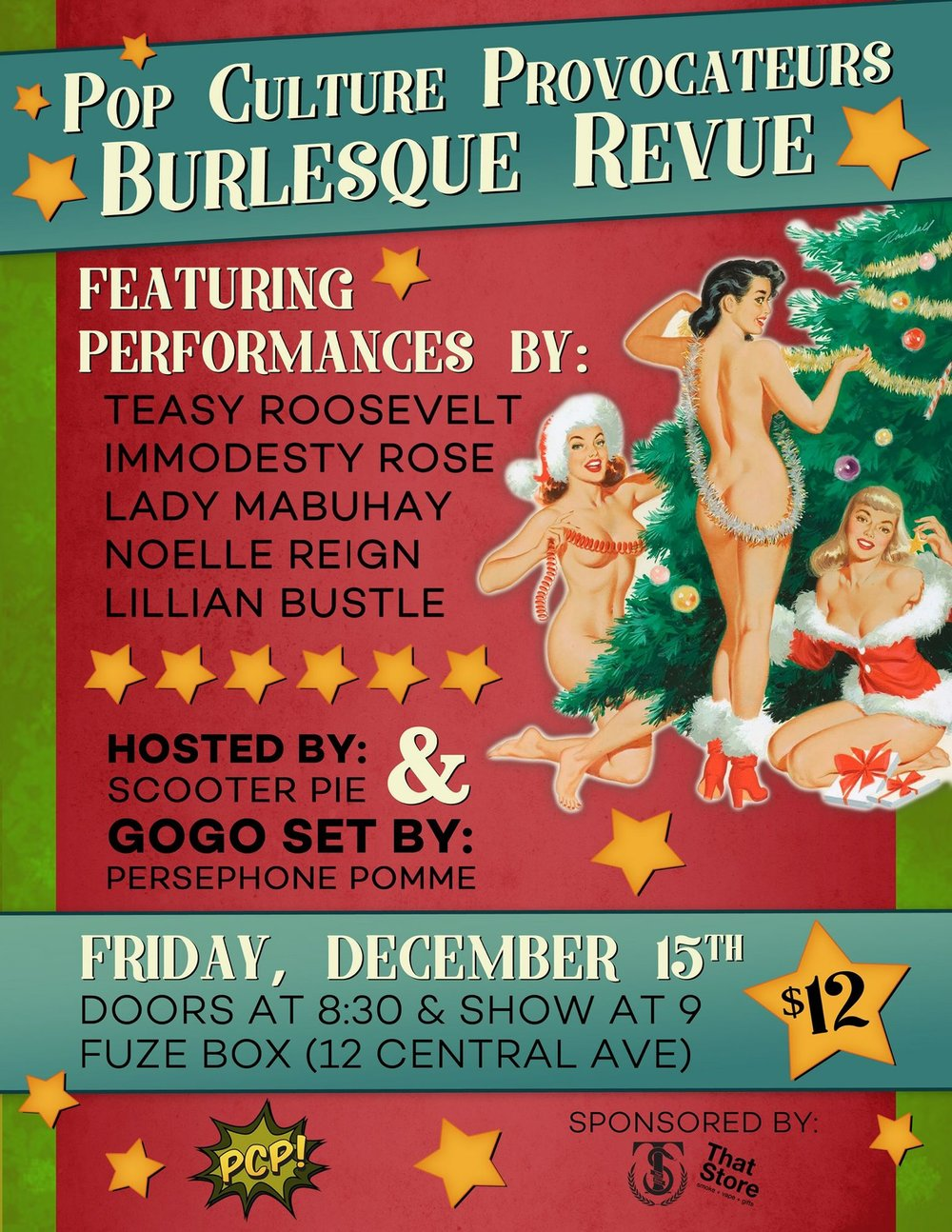 - The lovely ladies of Pop Culture Provocateurs present the December edition of their monthly Burlesque Revue! Win a $25 That Store gift card in the raffle! FEATURING...Your host, SCOOTER PIEGogo set by our stage kitten, PERSEPHONE POMME PERFORMANCES BY...IMMODESTY ROSELADY MABUHAYNOELLE REIGNTEASY ROOSEVELT& Lillian Bustle Burlesque! FRIDAY DECEMBER 15THDOORS AT 830 // SHOW AT 9FUZE BOX12 CENTRAL AVE$12 BE SURE TO STICK AROUND AND DANCE AT BODY SHINE
