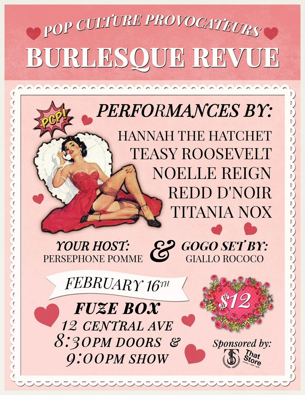 - The lovely ladies of Pop Culture Provocateurs present the February edition of their monthly Burlesque Revue! Win a $25 That Store gift card in the raffle! Join Pop Culture Provocateurs on February 16th for the next edition of their monthly burlesque revue! Whether you're looking for a night out with your sweetie or cursing stupid cupid, we are here to cure your mid-winter blues with the most entertaining ecdysiasts in town!Featuring performances by...HANNAH THE HATCHET (Whiskey Tango Sideshow)NOELLE REIGNTEASY ROOSEVELTTITANIA NOXREDD D'NOIR Your host...PERSEPHONE POMMEStage kitten and gogo extraordinaire...GIALLO ROCOCOFUZE BOX12 CENTRAL AVE830PM DOORS // 9PM SHOW$12STICK AROUND AND PARTY FOR THE TWO YEAR ANNIVERSARY OF BODYSHINE!