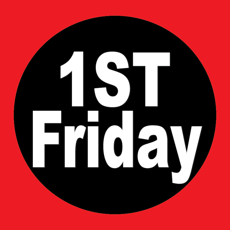 - Join us for 1st Friday Festivities!