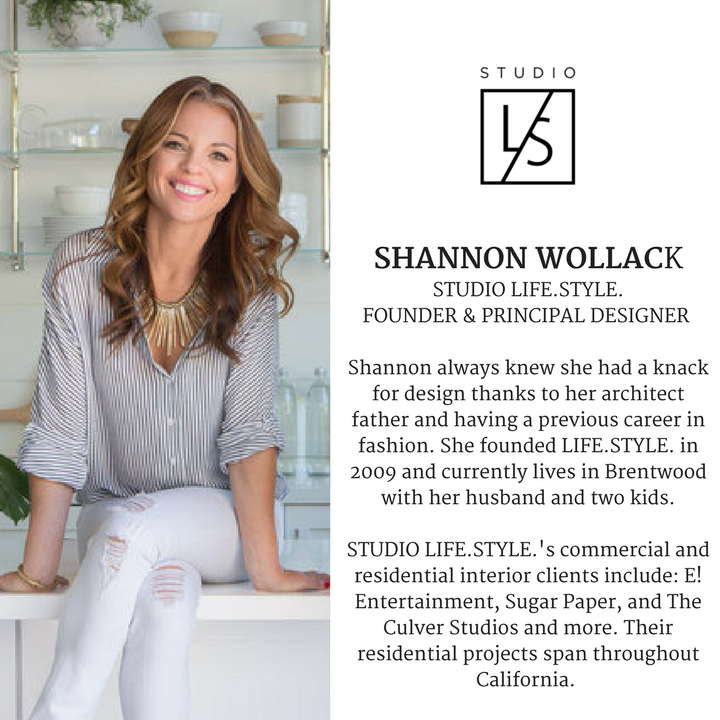 SHANNON WOLLACKSTUDIO LIFESTYLEFOUNDER & PRINCIPAL DESIGNER Shannon always knew she had a knack for design thanks to her architect father and having a previous carrer in fashion. She founded LIFE.STYLE. in 2009 and c.png