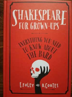 ' Shakespeare for Grown-Ups ' as my knowledge of his plays is woefully inadequate. This book got my attention as it also covers his life and times, and his language and style