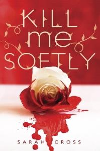 'Kill Me Softly' by Sarah Cross