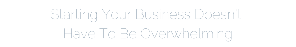 Starting Your BusinessDoesn't Have To Be Overwhelming (1).png