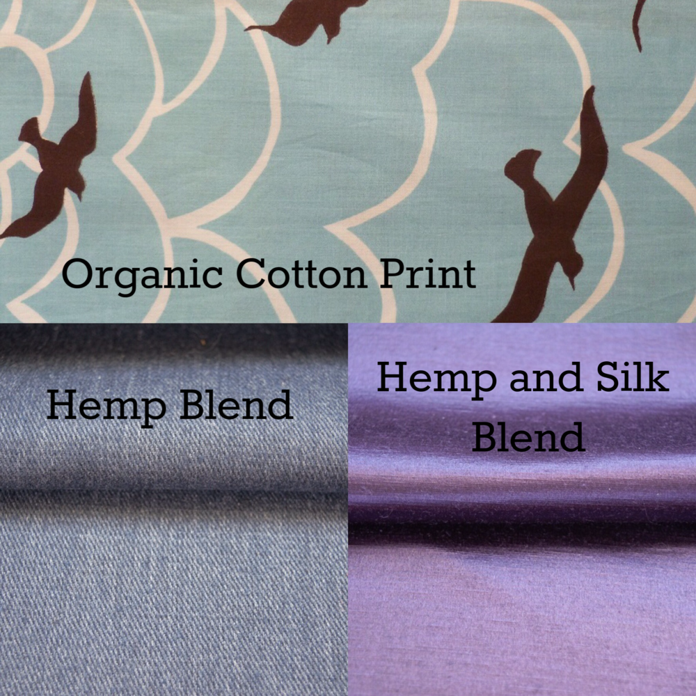 Organic cotton prints, hemp, hemp and silk blend.