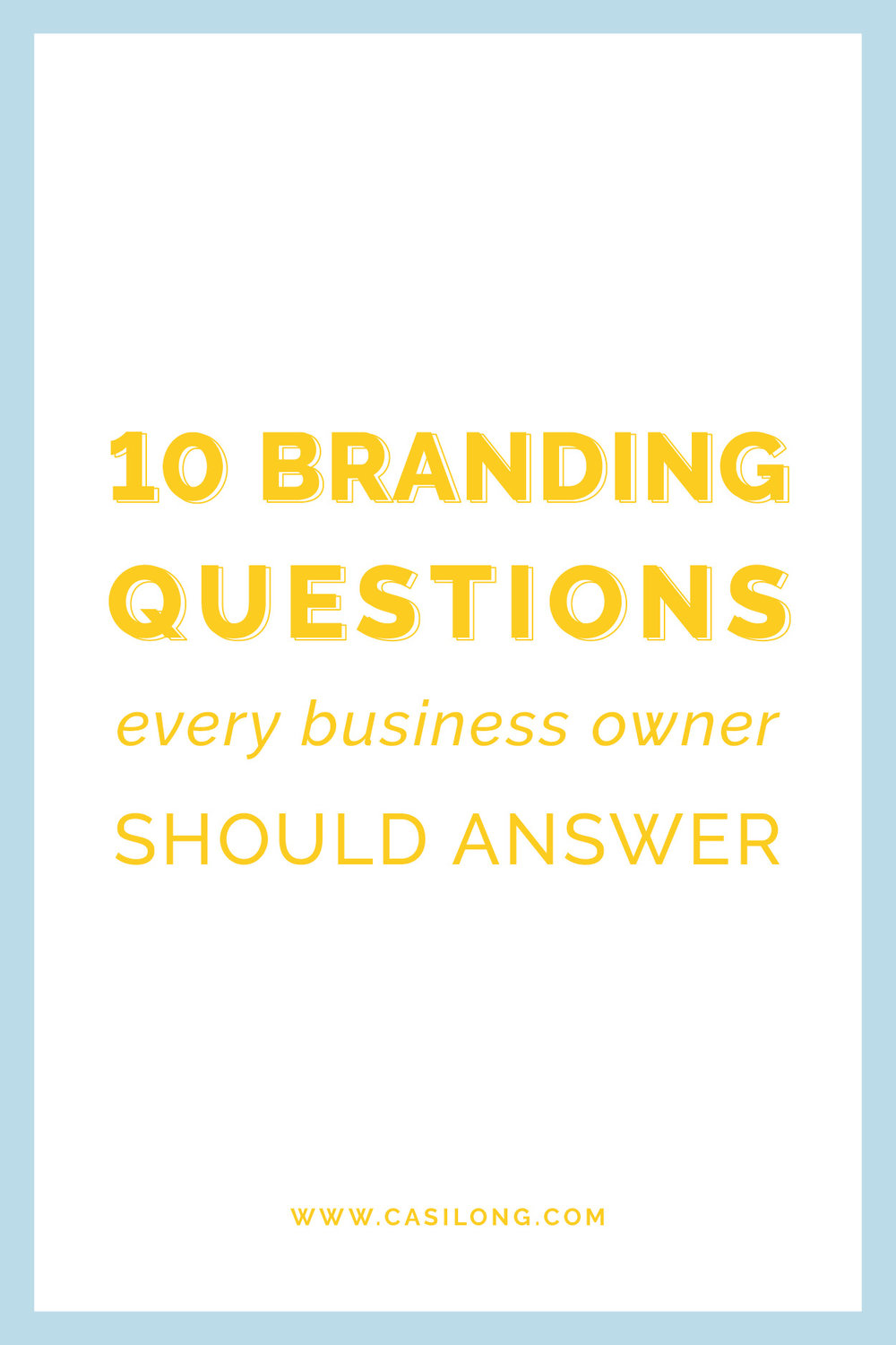 10 Branding Questions Every Business Owner Should Answer | casilong.com/blog | #casilongdesign #fearlesspursuit
