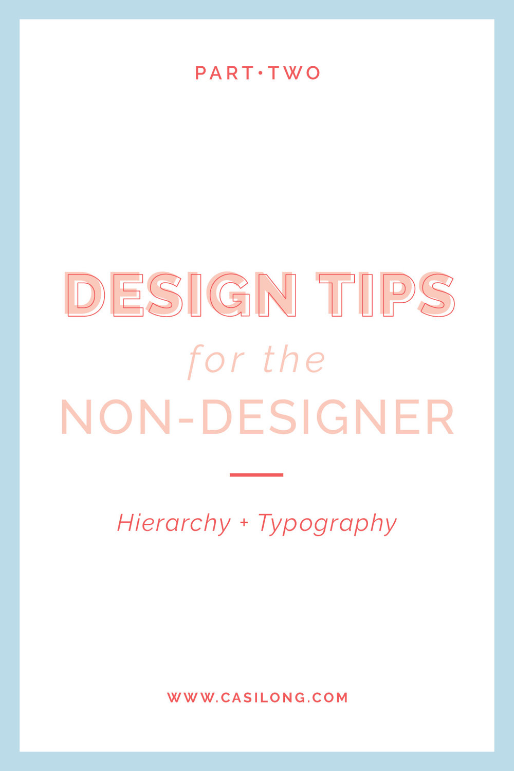 Design Tips for the Non-Designer Part Two | Hierarchy + Typography | casilong.com/blog | #casilongdesign #fearlesspursuit