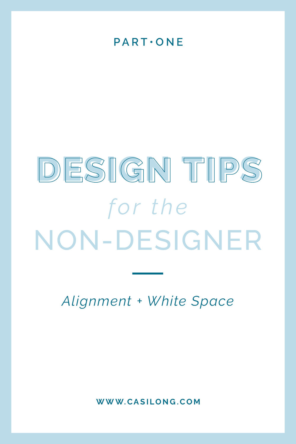 Design Tips for the Non-Designer Part One | Alignment + White Space | casilong.com/blog | #casilongdesign #fearlesspursuit