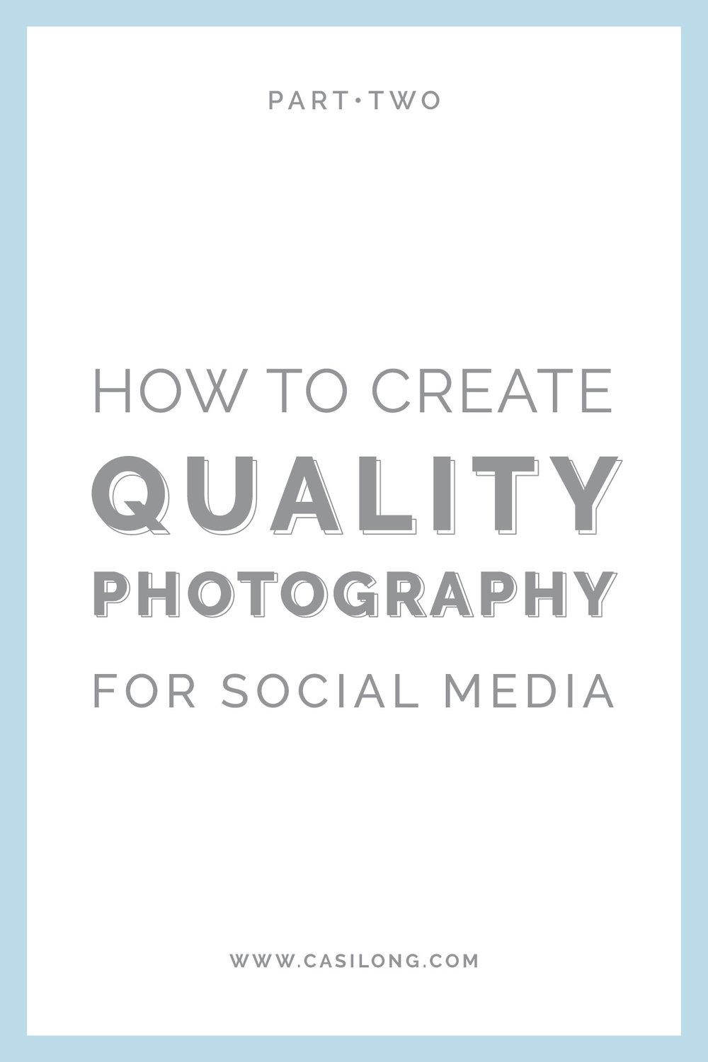 How to create Quality Photography for Social Media Part Two | casilong.com/blog | #casilongdesign #fearlesspursuit