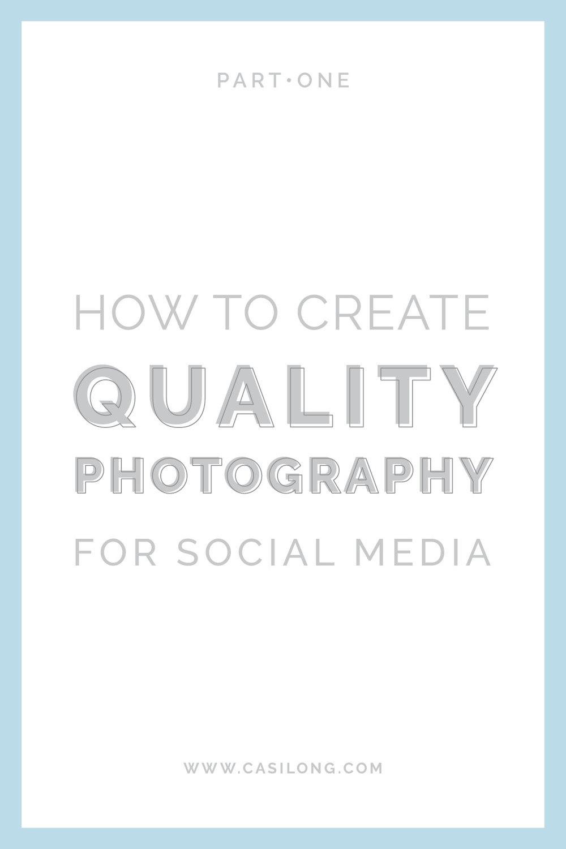 How to Create Quality Photography for Social Media Part One | casilong.com/blog | #casilongdesign #fearlesspursuit