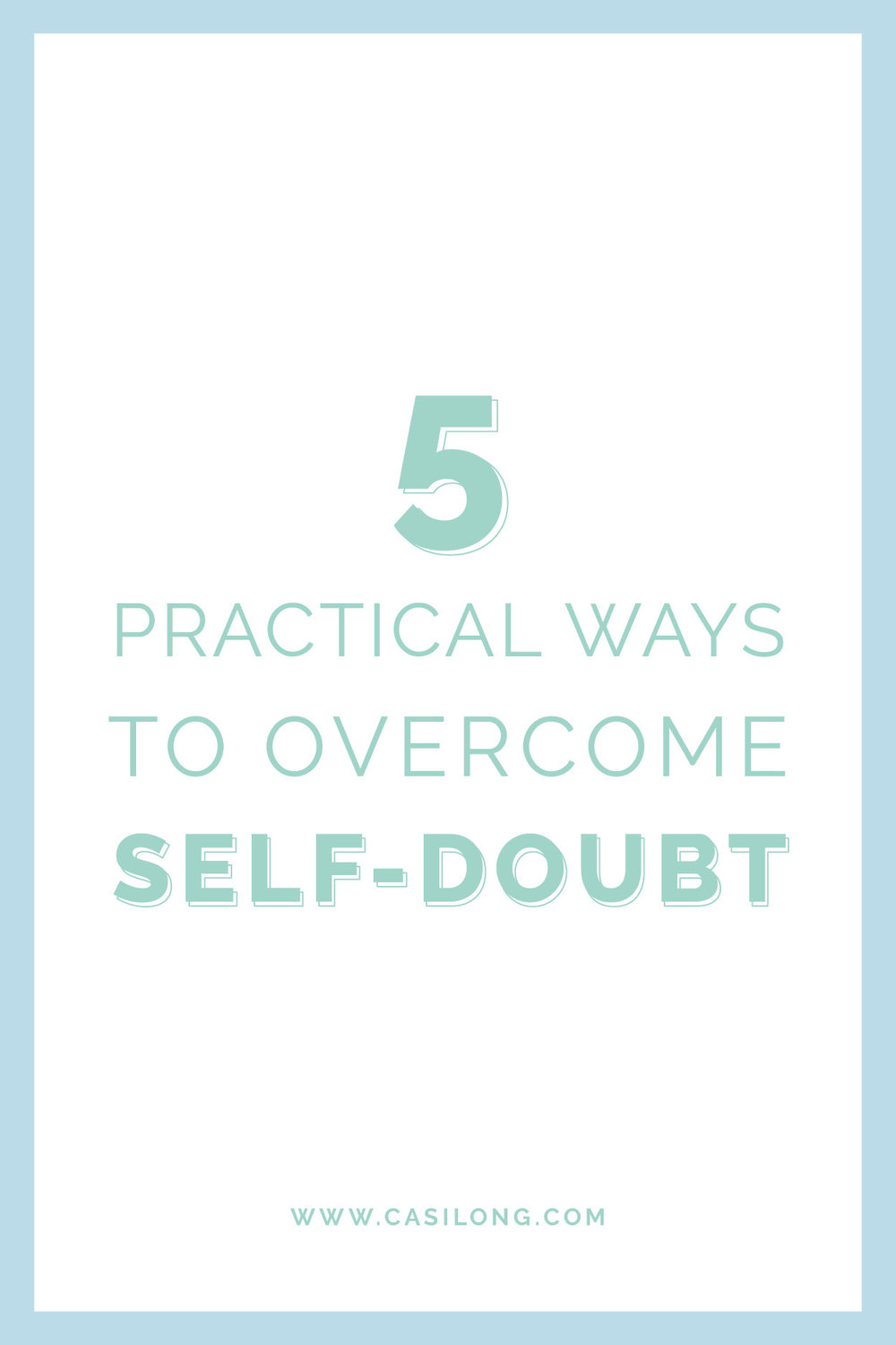 Five Practical Ways to Overcome Self-Doubt | casilong.com/blog | #casilongdesign #fearlesspursuit