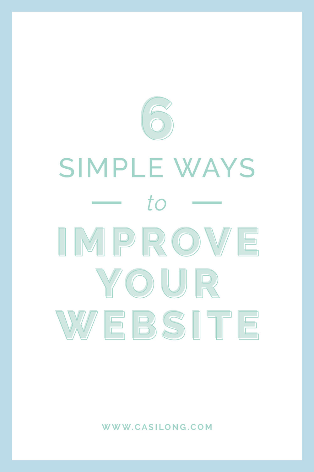 Six simple ways to improve your website | casilong.com/blog | #casilongdesign #fearlesspursuit