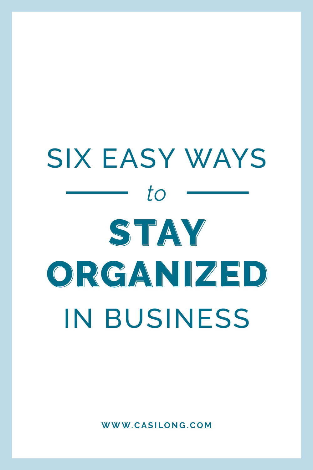 Six ways to stay organized in Business | casilong.com/blog | #casilongdesign #fearlesspursuit