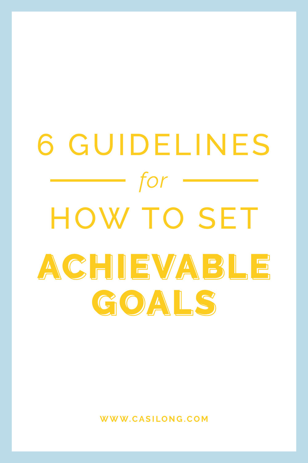 6 guidelines for how to set achievable goals | casilong.com #casilongdesign #fearlesspursuit