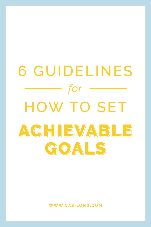 6 guidelines for how to set achievable goals | casilong.com #casilongdesign #fearlesspursuit