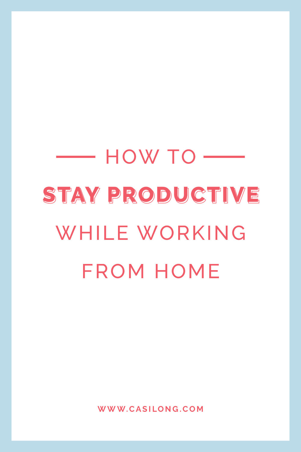 How to Stay Productive While Working From Home | Casilong.com/blog