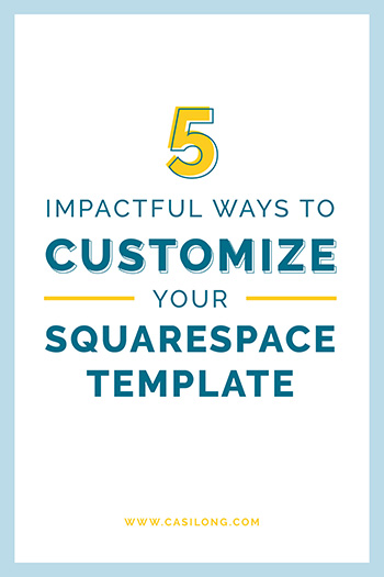 5 Impactful Ways to Customize your Squarespace Website | casilong.com/blog #casilongdesign