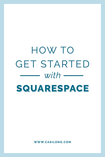 How to Get Started with Squarespace | casilong.com/blog #casilongdesign