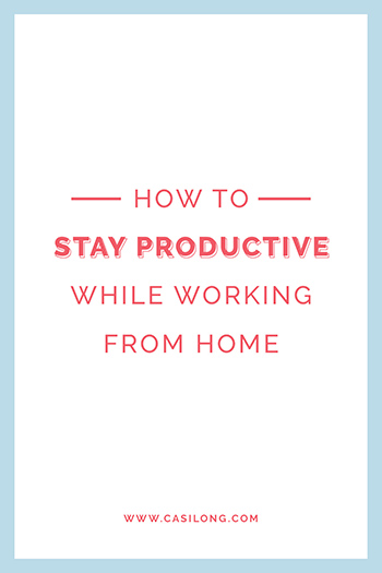 How to Stay Productive While Working From Home | Casilong.com/blog #casilongdesign