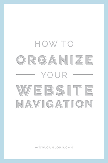 How to Organize your Website Navigation | casilong.com/blog #casilongdesign