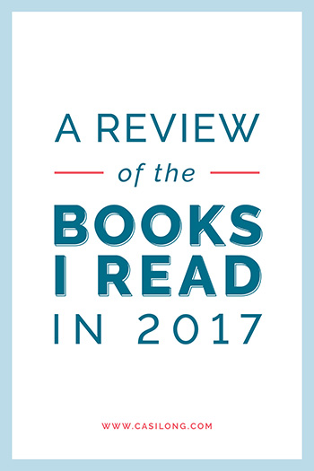 A Review of Books I Read in 2017 | casilong.com/blog #casilongdesign
