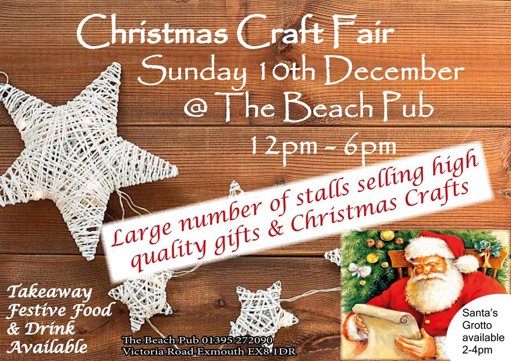 The Beach Christmas Craft Fair   12pm-6pm Come and enjoy festive food, drink and crafts.  Santa by the sea at the lovely Beach Pub, Exmouth.  Father Christmas will be in his grotto between 2-4pm