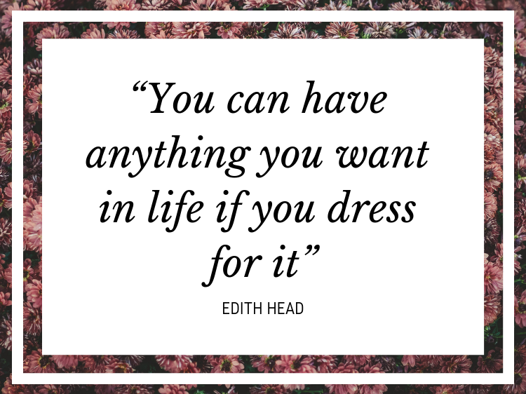 "Quote: ""You can have anything you want in life if you dress for it"" - Edith Head"